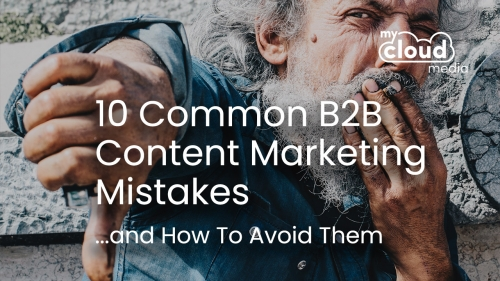 10 Common B2B Content Marketing Mistakes and How To Avoid Them