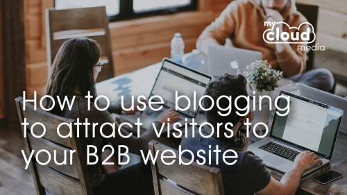 How To Use Blogging To Attract Visitors To Your B2B Website