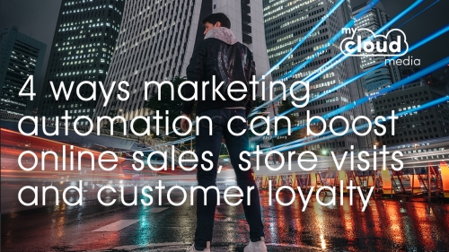 4 Ways Marketing Automation Can Boost Online Sales, Store Visits And Customer Loyalty
