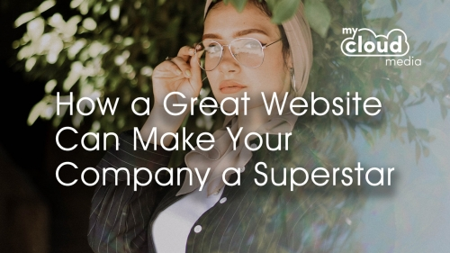 How a Great Website Can Make Your Company a Superstar