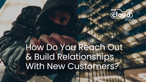 How do you REACH out and build relationships with new customers?