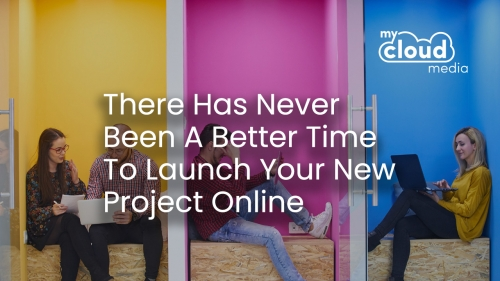 There Has Never Been A Better Time To Launch Your New Project Online