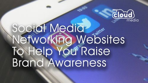 The Quick Guide To Social Media Networking Websites That Will Help You Raise Brand Awareness