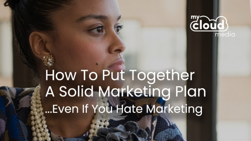 How To Put Together A Solid Marketing Plan… Even If You Hate Marketing