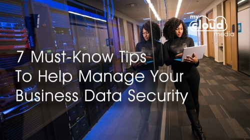 7 Must Know Tips To Help Manage Your Business Data Security