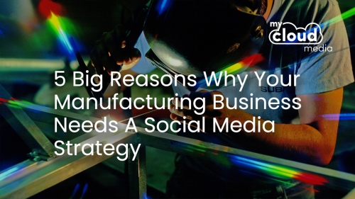 5 Big Reasons Why Your Manufacturing Business Needs a Social Media Strategy