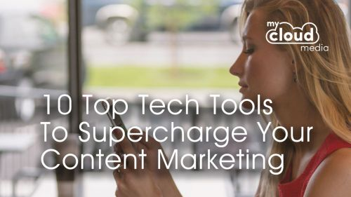 10 Top Tech Tools to Supercharge Your Content Marketing