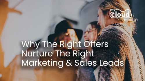 Why The Right OFFERS Nurture The Right Marketing and Sales Leads