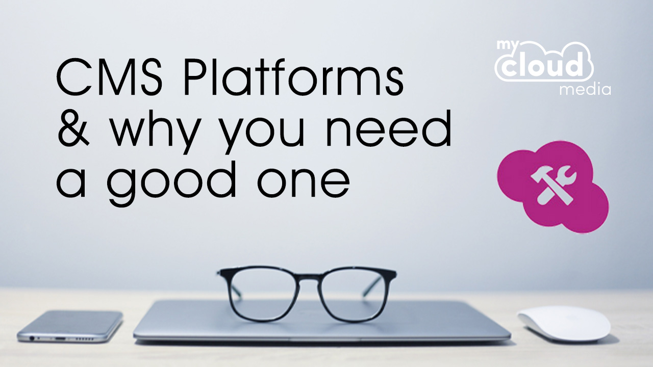 CMS Platforms and why you need a good one
