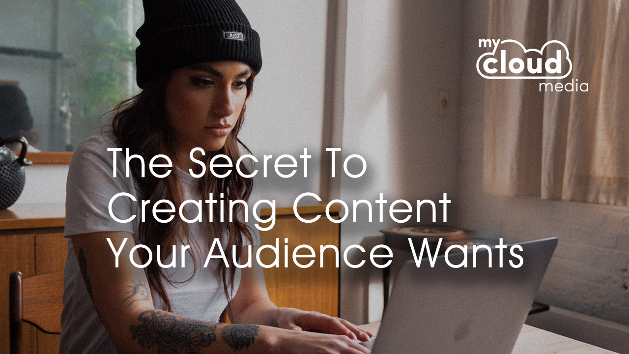 The Secret to Creating Content Your Audience Wants