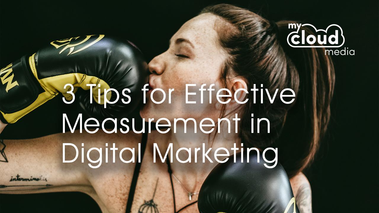 3 Tips for Effective Measurement in Digital Marketing