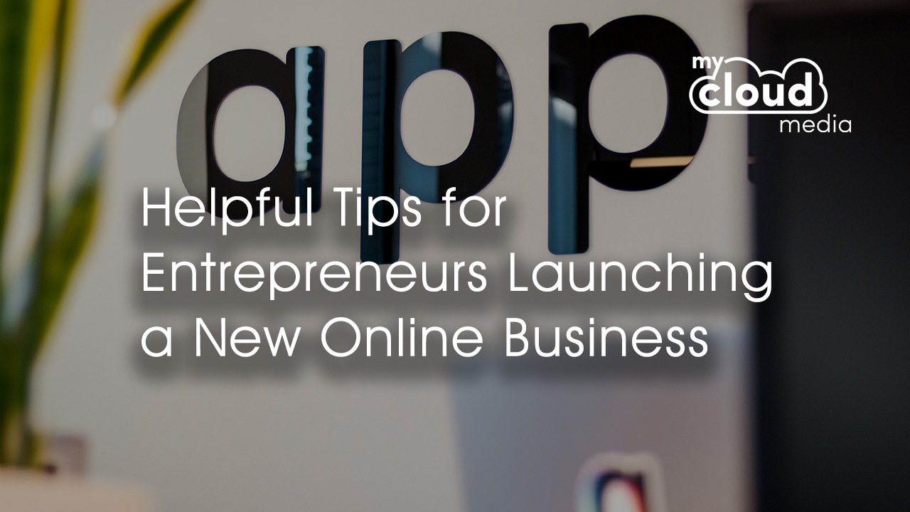 Helpful Tips for Entrepreneurs Launching a New Online Business