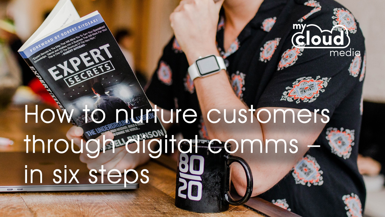 How to nurture customers through digital comms – in six steps