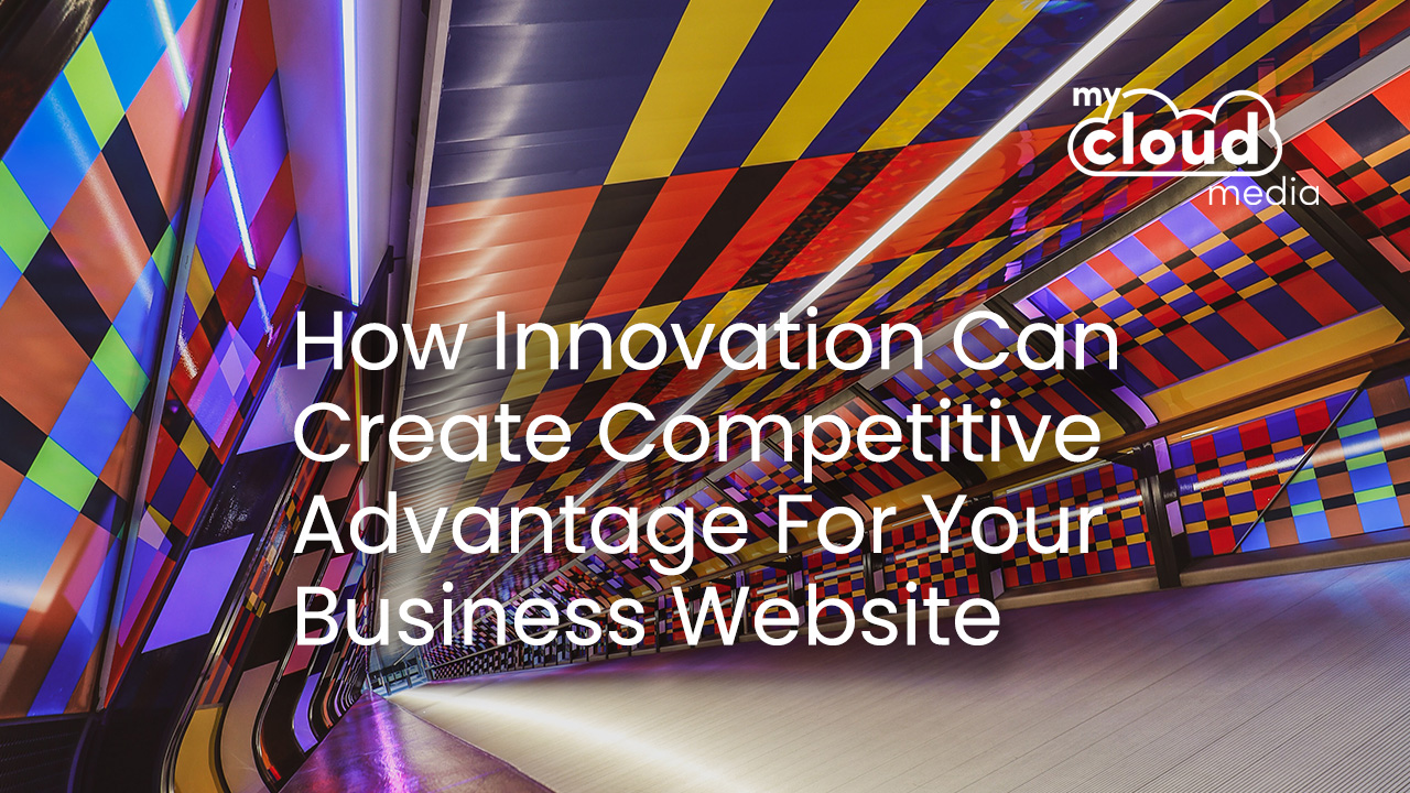 How Innovation Can Create Competitive Advantage For Your Business Website
