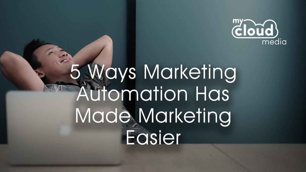 5 Ways Marketing Automation has Made Marketing Easier