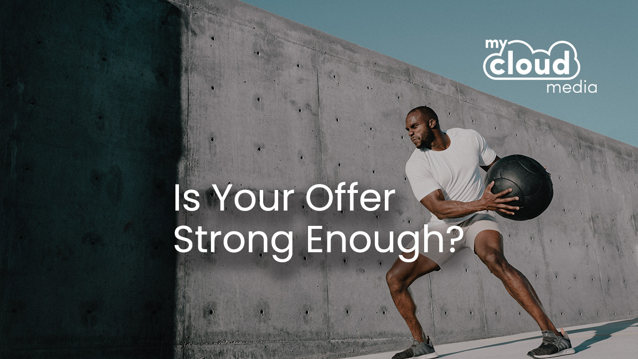 Is your offer strong enough?