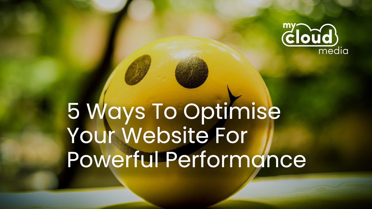 5 Ways to Optimise Your Website for Powerful Performance