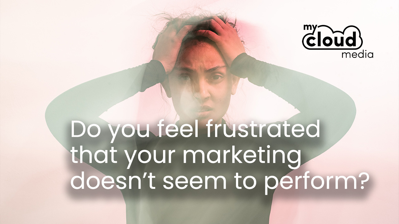 Do you feel frustrated that your marketing doesn't seem to perform?