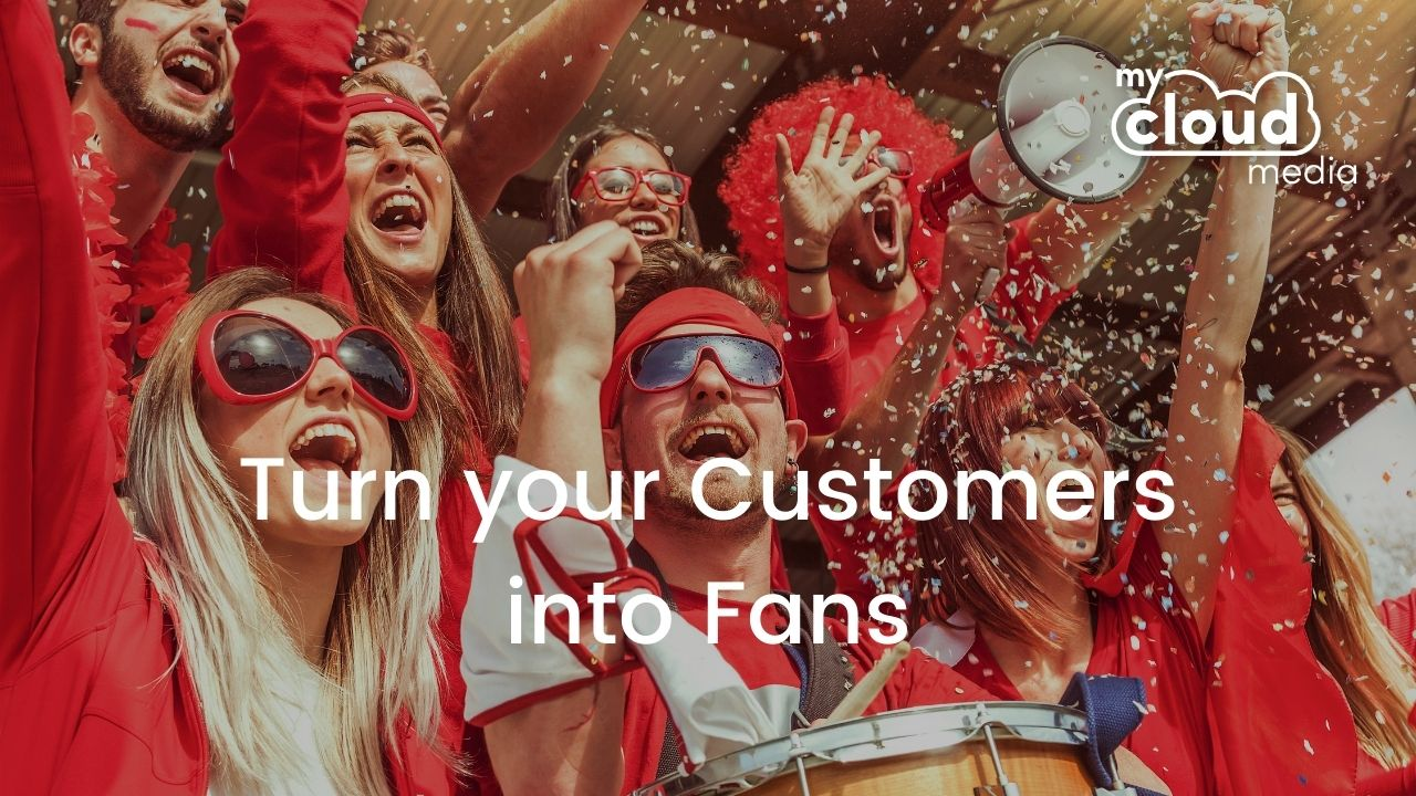 Turn your customers into fans